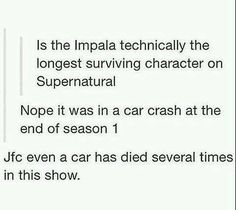 even Baby has died and come back on this show. Impala.