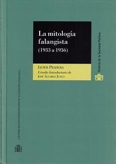 La mitología falangista : (1933 a 1936) / Javier Pradera ; estudio introductorio, José Álvarez Junco. - 2014