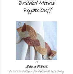 Peyote Pattern - Braided Metals Peyote Cuff / Bracelet - A Sand Fibers For Personal Use Only PDF Pattern - 3 for 2 Savings Program