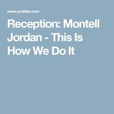 Reception: Montell Jordan - This Is How We Do It