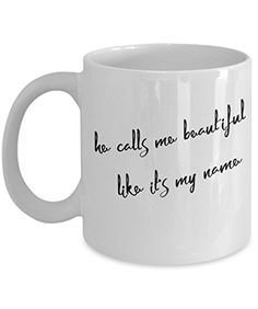 Coffee Mug - He Calls Me Beautiful - 11 oz Unique Present Idea for Friend, Mom, Dad, Husband, Wife, Boyfriend, Girlfriend - Best Office Cup Birthday Funny Gift for Coworker, Him, Her, Men, Women
