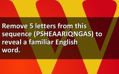 Remove 5 letters from this sequence (PSHEAARIQNGAS) to reveal a familiar English word.