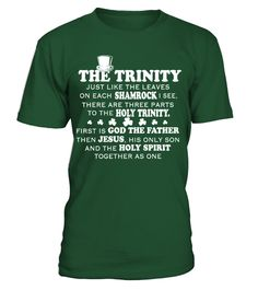 # St Patrick's The Trinity Just Like The .  The Trinity Just Like The Leaves On Each Shamrock I See There Are Three Parts To The Holy Trinity. First Is God The Father ,the Jesus ,his Only Son ,and The Holy Spirit Together As One.St Patrick's Day shirt, St Patrick's Day t shirt, St Patrick's Day tee shirts, t shirts St Patrick's Day, funny St Patrick's Day shirts, St Patrick's Day t shirt gift, St Patrick's Day giftSpecial Offer, not available anywhere else!      Available in a variety of…