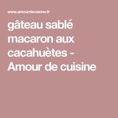 gâteau sablé macaron aux cacahuètes - Amour de cuisine