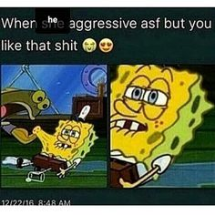 When she aggressive asf but you like that shit GQ - iFunny :) Bf Memes, Stupid Funny Memes, Funny Tweets, Funny Bf, Inappropriate Memes, Funny Humor, Funny Stuff, Hilarious, Frases