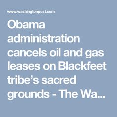 Obama administration cancels oil and gas leases on Blackfeet tribe's sacred grounds - The Washington Post