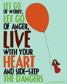 """Inspiration to """"Let Go"""" and """"Live with Your Heart."""" The heart knows what it's doing."""