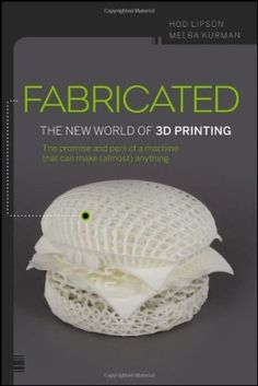3D Printing Books: Fabricated, The New World of 3D Printing