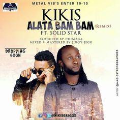 ACKCITY Entertainment: Kikis- Alata Bam Bam (Remix) Feat Solid Star
