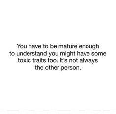 More quotes on maturity here. Mature Quotes, Ex Quotes, Fact Quotes, Quotable Quotes, Mood Quotes, Positive Quotes, Quotes On Maturity, Strong Words, Wise Words