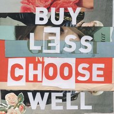 Ethical and Sustainable mantra's in Fashion   'By Less, Choose Well' Vivenne Westwood