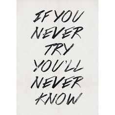 .I say it in reverse...you never know unless you try