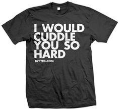 I Would Cuddle You So Hard T-Shirt