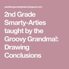 2nd Grade Smarty-Arties               taught by the Groovy Grandma!: Drawing Conclusions