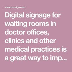 Digital signage for waiting rooms in doctor offices, clinics and other medical practices is a great way to improve patients experiences...