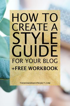 HOW TO CREATE A STYLE GUIDE FOR YOUR BLOG OR BIZ! Build your brand from the beginning with the free workbook! ---> Click through to the blog to read more and get your free printable style guide workbook!
