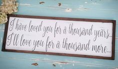 I have loved you for a thousand years, I'll love you for a thousand more. Rustic framed sign. Wedding. Rustic Wedding. Bedroom decor.