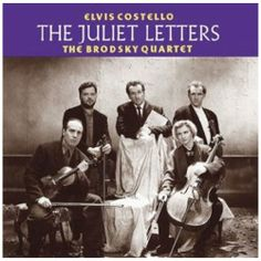 """""""The Juliet Letters"""" by Elvis Costello with The Brodsky Quartet.  Produced by  The Brodsky Quartet, Elvis Costello and Kevin Killen.  Warner Brothers, 1993."""