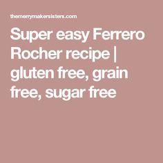 Super easy Ferrero Rocher recipe   gluten free, grain free, sugar free