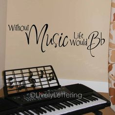 Without Music, Life Would B-Flat is a witty play-on-words wall decal. The words be flat are cleverly replaced with the graphic of a B-Flat note.