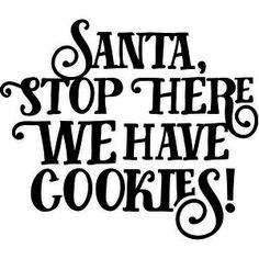 Silhouette Design Store - View Design santa stop here we have cookies! Christmas Phrases, Christmas Vinyl, Merry Christmas, Christmas Quotes, Christmas Projects, Christmas Sentiments, Christmas Ideas, Christmas Decorations, Silhouette Cameo Projects