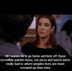 """All I wanna do is go home and kick off these incredibly painful shoes, eat pizza and watch some really bad TV where people's lives are more screwed up than mine."" Addison Montgomery, Grey's Anatomy quotes"