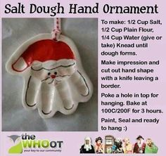 4 cups flour  1 cup salt  1 1/2 cups water  Directions:  1. Combine ingredients and knead dough for 15 to 20 minutes.  2. Roll dough out and cut around hand or cut circles out for making hand imprints. Use cookie cutters for ornaments or gift tags. If necessary, slightly dampen pieces to make them stick together.  3. Make a small hole for the hanger