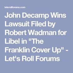 """John Decamp Wins Lawsuit Filed by Robert Wadman for Libel in """"The Franklin Cover Up"""" - Let's Roll Forums"""