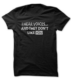 I Hear Voices T-Shirt! Get YOURS Here!... http://www.sunfrogshirts.com/i-hear-voices.html?3686 $19.00 #ihearvoicestshirt