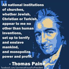 """""""All national institutions of churches, whether Jewish Christian or Turkish, appear to me no other than human inventions, set up to terrify and enslave mankind, and monopolize power and profit."""" –Thomas Paine"""