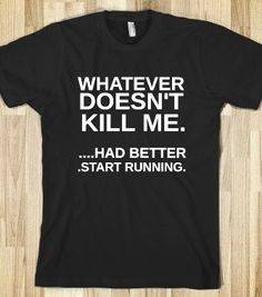 WHATEVER DOESN'T KILL ME HAD BETTER START RUNNING - glamfoxx.com - Skreened T-shirts, Organic Shirts, Hoodies, Kids Tees, Baby One-Pieces an... #FUNNY #THREAT #STARTRUNNING #SHIRT