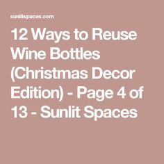 12 Ways to Reuse Wine Bottles (Christmas Decor Edition) - Page 4 of 13 - Sunlit Spaces