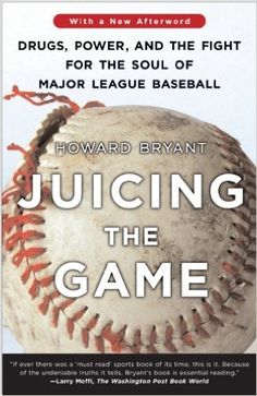 Juicing the game : drugs, power, and the fight for the soul of Major League Baseball / Howard Bryant