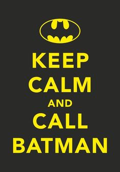 Keep calm and call Batman. Haha it's funny because I call Batman all the time. In fact, I live with him. Ha he's my dog! Frases Keep Calm, Keep Calm Quotes, Affiches Keep Calm, Nananana Batman, Jolie Phrase, Keep Calm Signs, I Am Batman, Batman Stuff, Superman