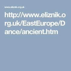 http://www.eliznik.org.uk/EastEurope/Dance/ancient.htm