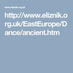 http://www.eliznik.org.uk/EastEurope/Dance/ancient.htm