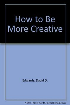 How to be more creative / by David D. Edwards