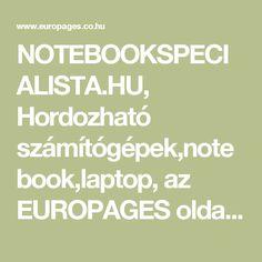 NOTEBOOKSPECIALISTA.HU, Hordozható számítógépek,notebook,laptop, az EUROPAGES oldalakon. Laptop, Online Marketing, Laptops