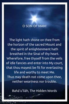 O SON OF MAN! The light hath shone on thee from the horizon of the ...