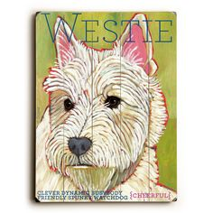 Westie Wood Sign This Westie wood sign by Artist Ursula Dodge is sure to bring style to your space and a smile on your face. The sign is a hand distressed planked wood design made of birch wood. The s