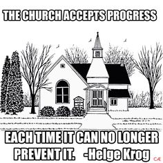 Atheism, Religion, God is Imaginary, Religion Harms. The church accepts progress each time it can no longer prevent it.