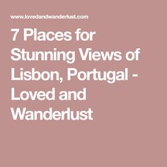 7 Places for Stunning Views of Lisbon, Portugal - Loved and Wanderlust