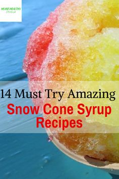 Cone and Shaved Ice Syrup Recipes 14 Easy Must Read Healthy Snow Cone & Shaved Ice Syrup Easy Must Read Healthy Snow Cone & Shaved Ice Syrup Recipes Sno Cone Syrup Recipe, Shave Ice Syrup Recipe, Shaved Ice Recipe, Syrup Recipes, Wedding Cake Snow Cone Syrup Recipe, Hawaiian Shaved Ice Syrup Recipe, Healthy Snow Cone Syrup Recipe, Slushie Syrup Recipe, Natural Snow Cone Syrup Recipe