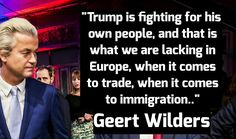 Edited by John R. Houk   Posted November 26, 2016     Illegal immigration and the acceptance of unvetted political refugees practicing a... -Much of Trump's campaigning was condemned by the American Left as bigoted racism. Geert Wilders of the Netherlands has professed much of what Donald Trump campaigned for. Yet Geert Wilders is being prosecuted unjustly under idiotic hate speech laws – AGAIN.
