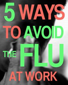 Stay healthy! These tips will go a long way in your effort to avoid catching the flu at work or school.