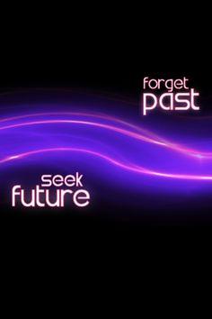Forget past. Seek future.
