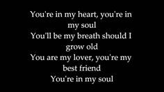 You're in my Heart,  Youre in my Soul.