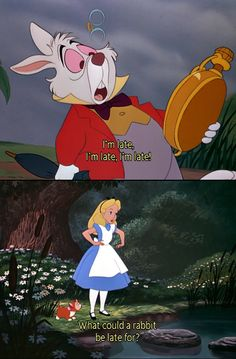 Alice In Wonderland  #movies #quotes                        being late is the story of my life! haha