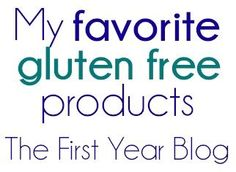 My favorite gluten free products - The First Year Blog #GlutenFree