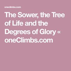 The Sower, the Tree of Life and the Degrees of Glory « oneClimbs.com